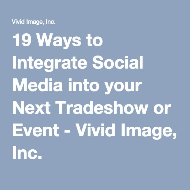 19 Ways to Integrate Social Media into your Next Tradeshow or Event - Vivid Image, Inc.