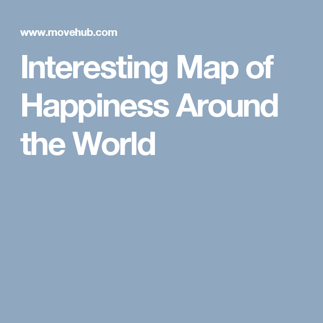 Interesting Map of Happiness Around the World