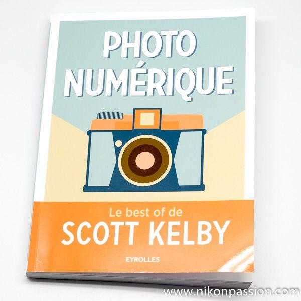 Conseils Photo 220 Trucs Et Astuces Avec Le Best Of De Scott Kelby Nikon Passion Faire De Belles Photos Apprendre La Photo Photos