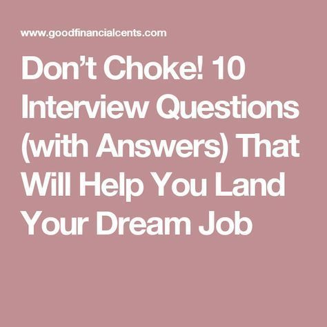 Don't Choke! 10 Interview Questions (with Answers) That Will Help You Land Your Dream Job - Job interview advice, 10 interview questions, Interview advice, Job interview tips, Job interview, Interview questions and answers - Adjusting my tie for the 17th time, I nervously walked into the branch manager's over sized office  Decorated by a professional with of one of the largest oak desks I've ever seen, it made me feel even more out of my league  The branch manager made A LOT of money and was not afraid to    Continue Reading>