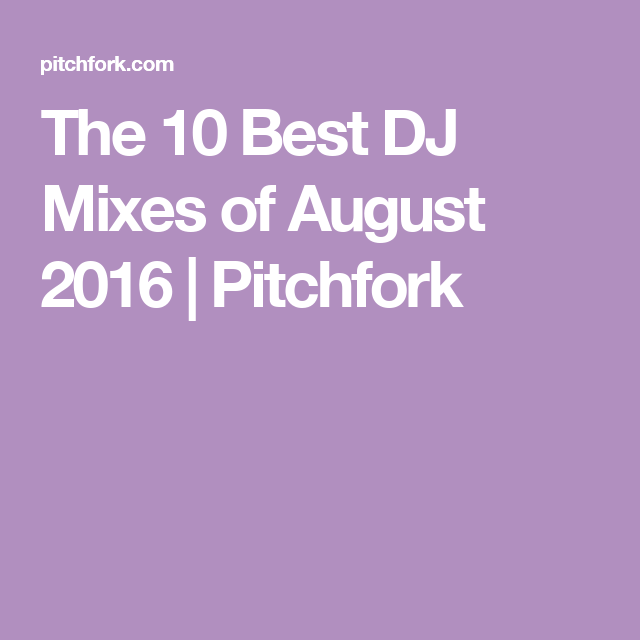 The 10 Best DJ Mixes of August 2016 | Pitchfork