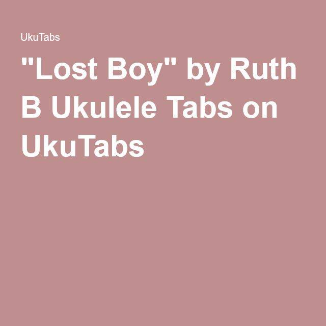 Lost Boy By Ruth B Ukulele Tabs On Ukutabs Pinteres