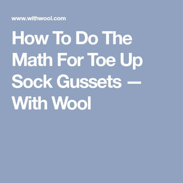 How To Do The Math For Toe Up Sock Gussets | Socks and Knit socks