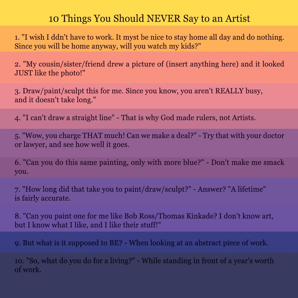 10 Things You Should Never Say To An Artist Drawings Of Friends Pictures To Draw Funny Pictures