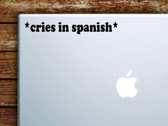 Cries in Spanish Laptop Apple Macbook Car Quote Wall Decal Sticker Art Vinyl Cute Inspirational Teen