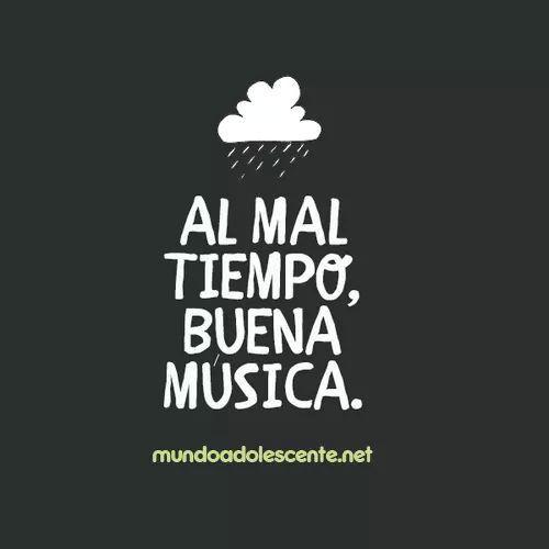 Al mal tiempo .. buena musica