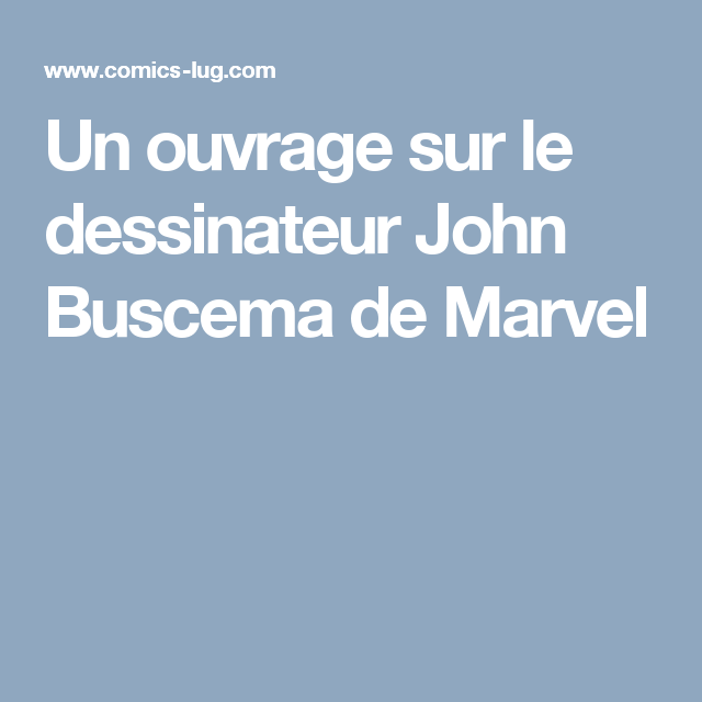 Un ouvrage sur le dessinateur John Buscema de Marvel