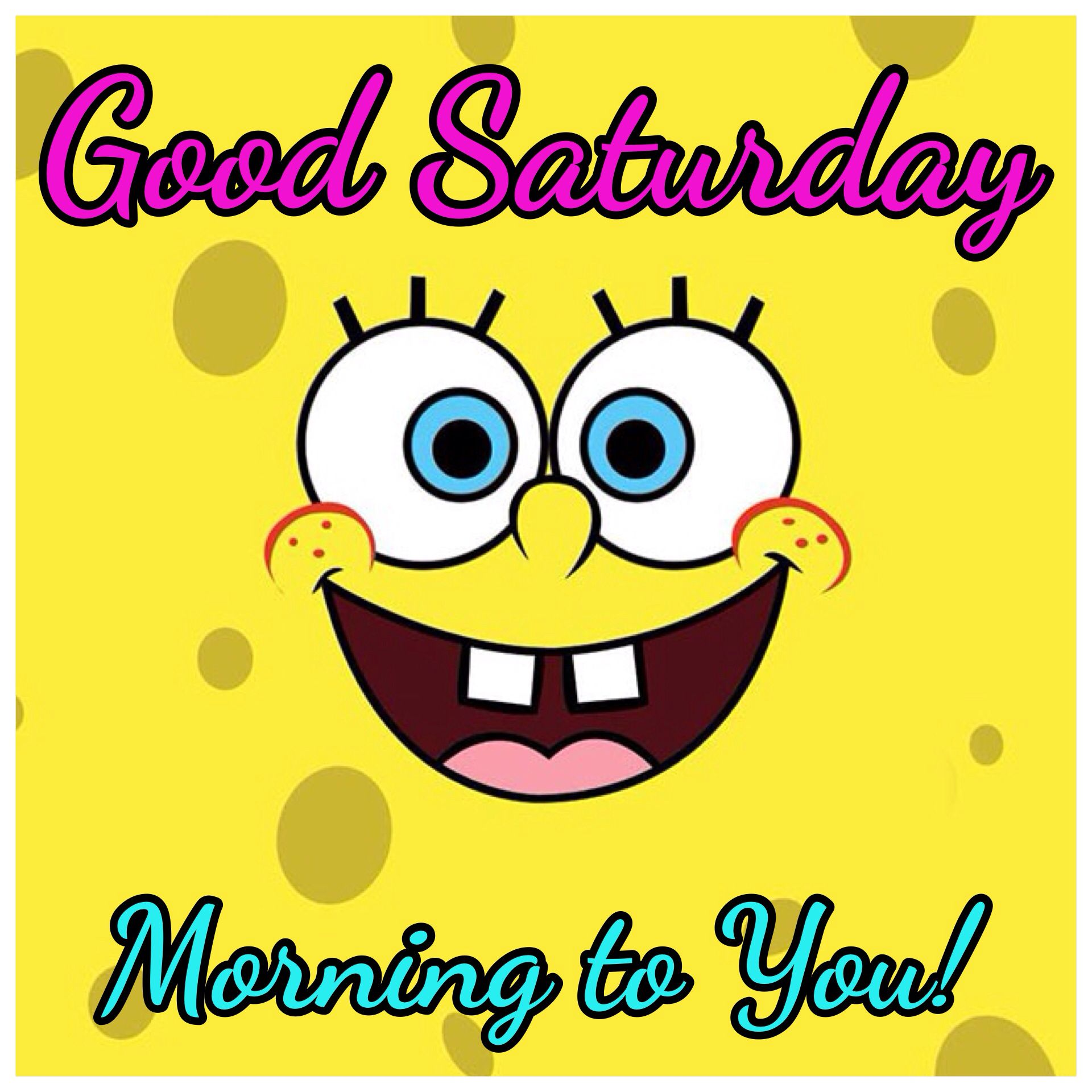 Good Saturday Morning SpongeBob Square Pants cute quotes happy