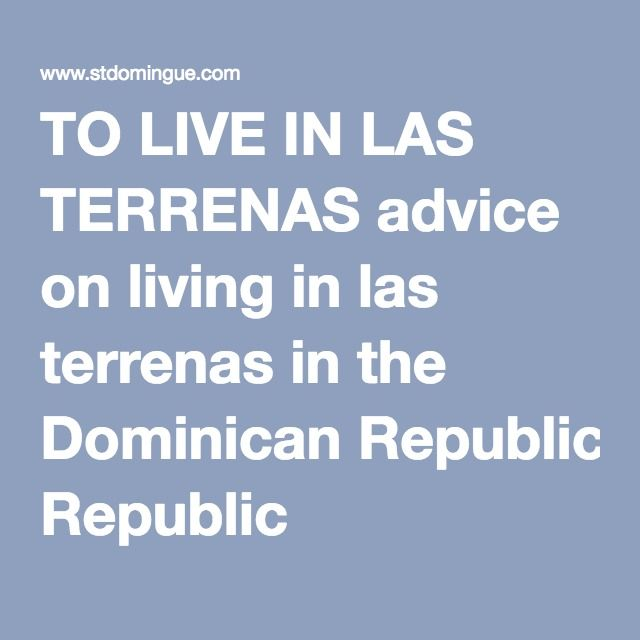 TO LIVE IN LAS TERRENAS advice on living in las terrenas in the Dominican Republic