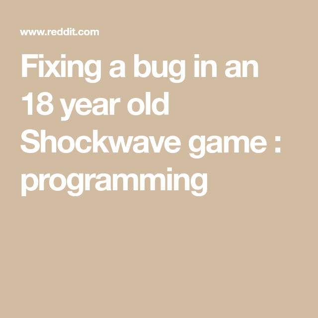 Fixing a bug in an 18 year old Shockwave game : programming | Games