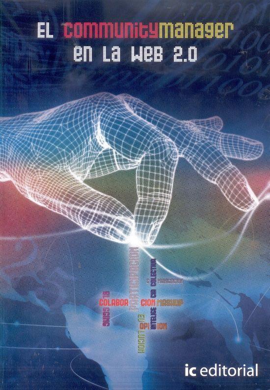 El Community Manager en la Web 2.0  Autor: Alberto Haj-Saleh Ramírez  ISBN: 978-84-8364-595-6  IC Editorial