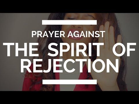 946) PRAYER AGAINST THE SPIRIT OF REJECTION - YouTube