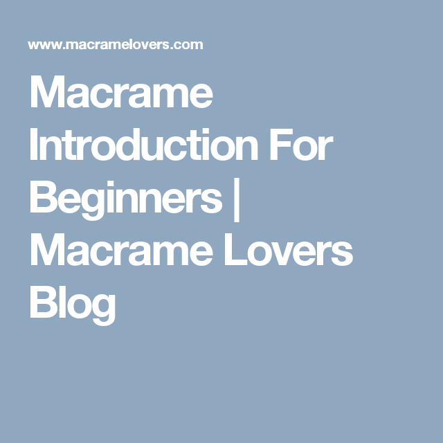 Macrame Introduction For Beginners | Macrame Lovers Blog