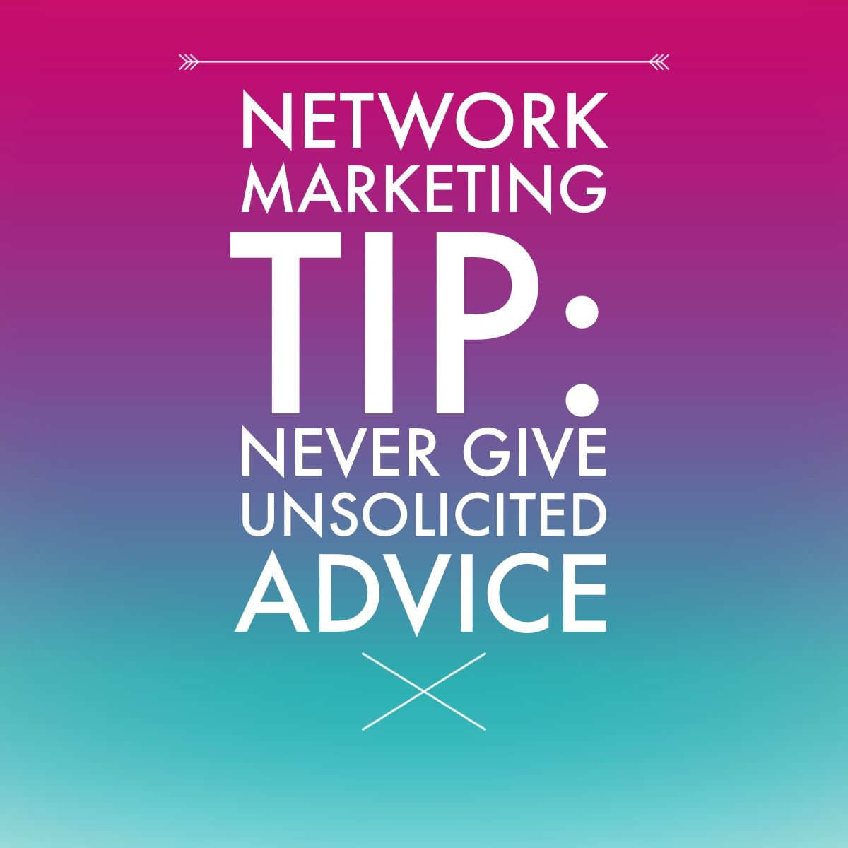 Network Marketing Tip: Never give unsolicited advice. #networkmarketingtips, #mlm, #topearner #kathleendeggelman, #networkmarketingleader, #businessquotes, #entrepreneur #advice