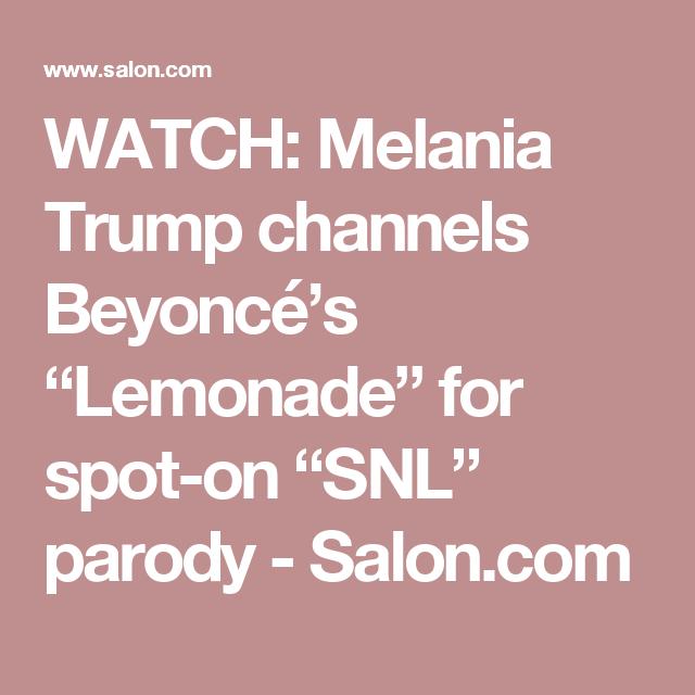"WATCH: Melania Trump channels Beyoncé's ""Lemonade"" for spot-on ""SNL"" parody - Salon.com"