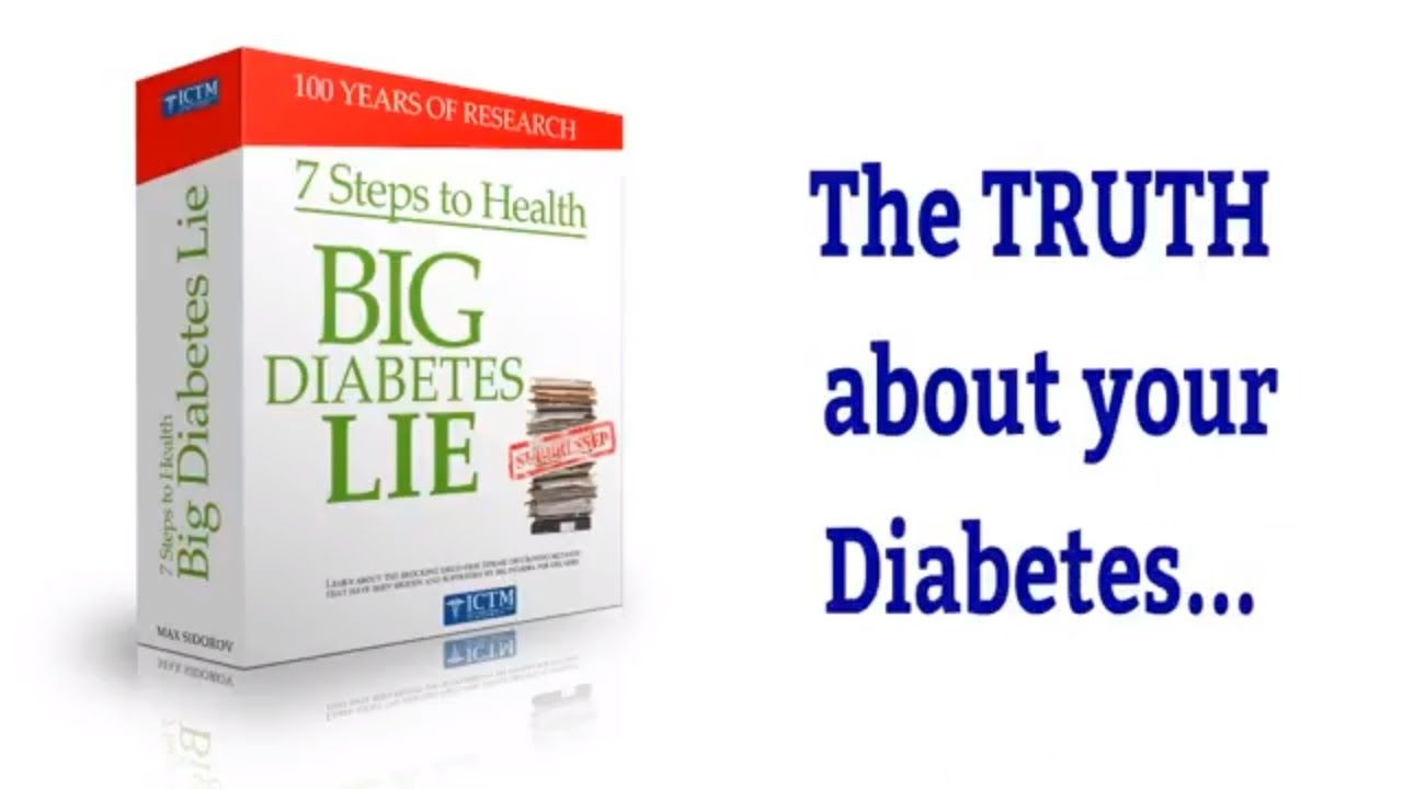 The Big Diabetes Lie -  The TRUTH about your Diabetes