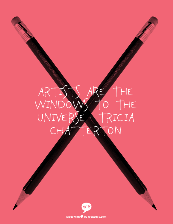 Artists are the windows to the Universe- Tricia Chatterton