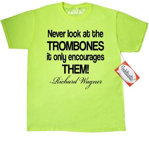 343a756f Inktastic Trombone Music Quote Richard Wagner T-Shirt Player Gift Funny  Trombonist Marching Band Famous Musical Instruments Mens Adult Clothing  Apparel Tees ...
