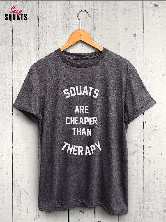 af8dc6cd0ac Squats Are Cheaper Than Therapy Tshirt - Squats Tshirt