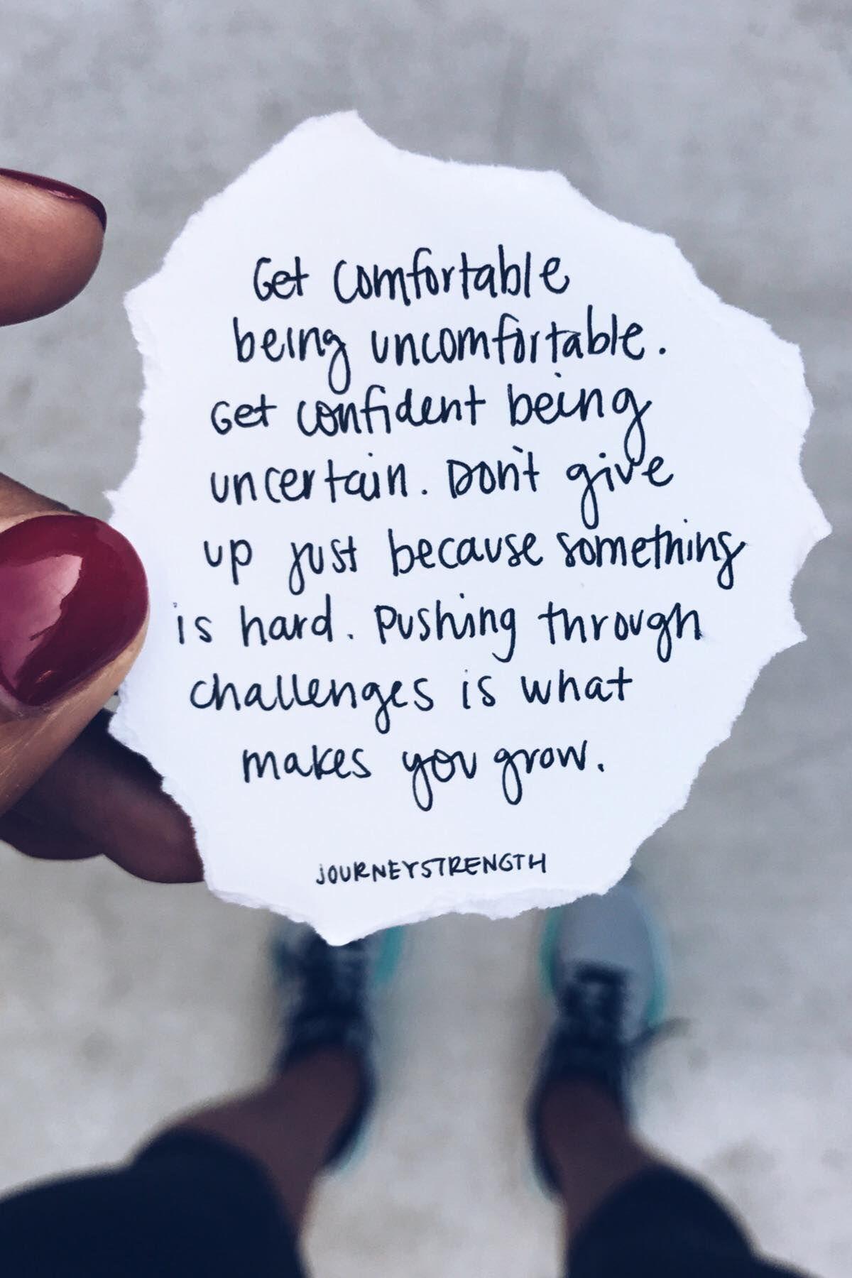 Get Comfortable Being Uncomfortable Get Confident Being Uncertain