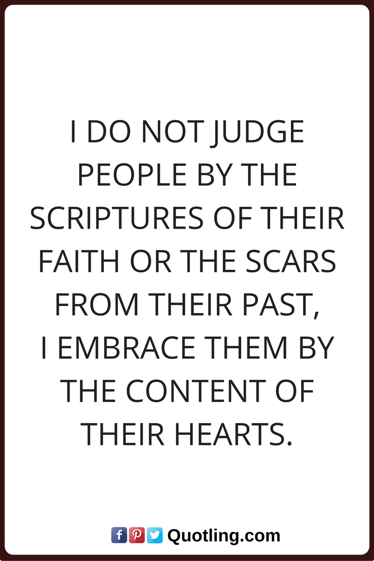 Quotes About Judging Judging Quotes I Do Not Judge Peoplethe Scriptures Of Their