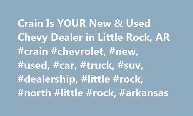 Crain Is YOUR New U0026 Used Chevy Dealer In Little Rock, AR #crain #