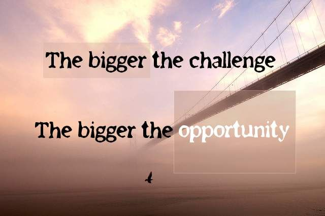 Image result for challenging opportunities motivational quote