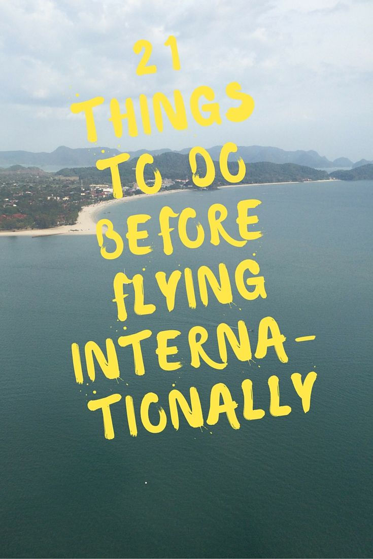 Reduce any kind of stress and prepare yourself. 21 things to do before flying internationally.