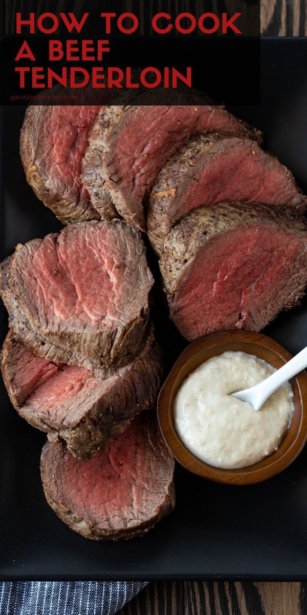 How to Cook a Beef Tenderloin (Oven + Grill directions)