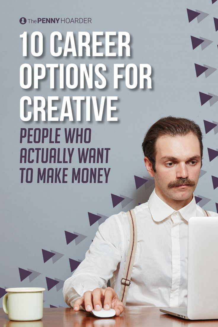 10 Career Options For Creative People Who Actually Want To Make Money Creative Jobs Career Writing Jobs Careers For Creative People