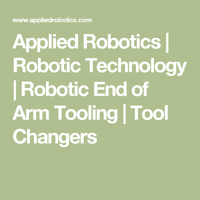 Applied Robotics   Robotic Technology   Robotic End of Arm Tooling   Tool Changers