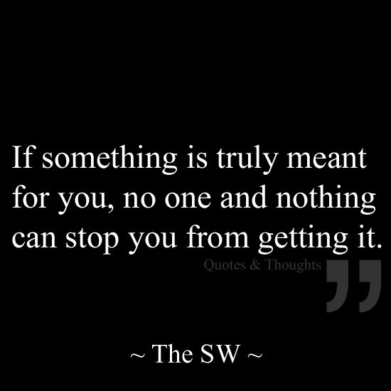 If Something Is Truly Meant For You No One Nothing Can Stop You
