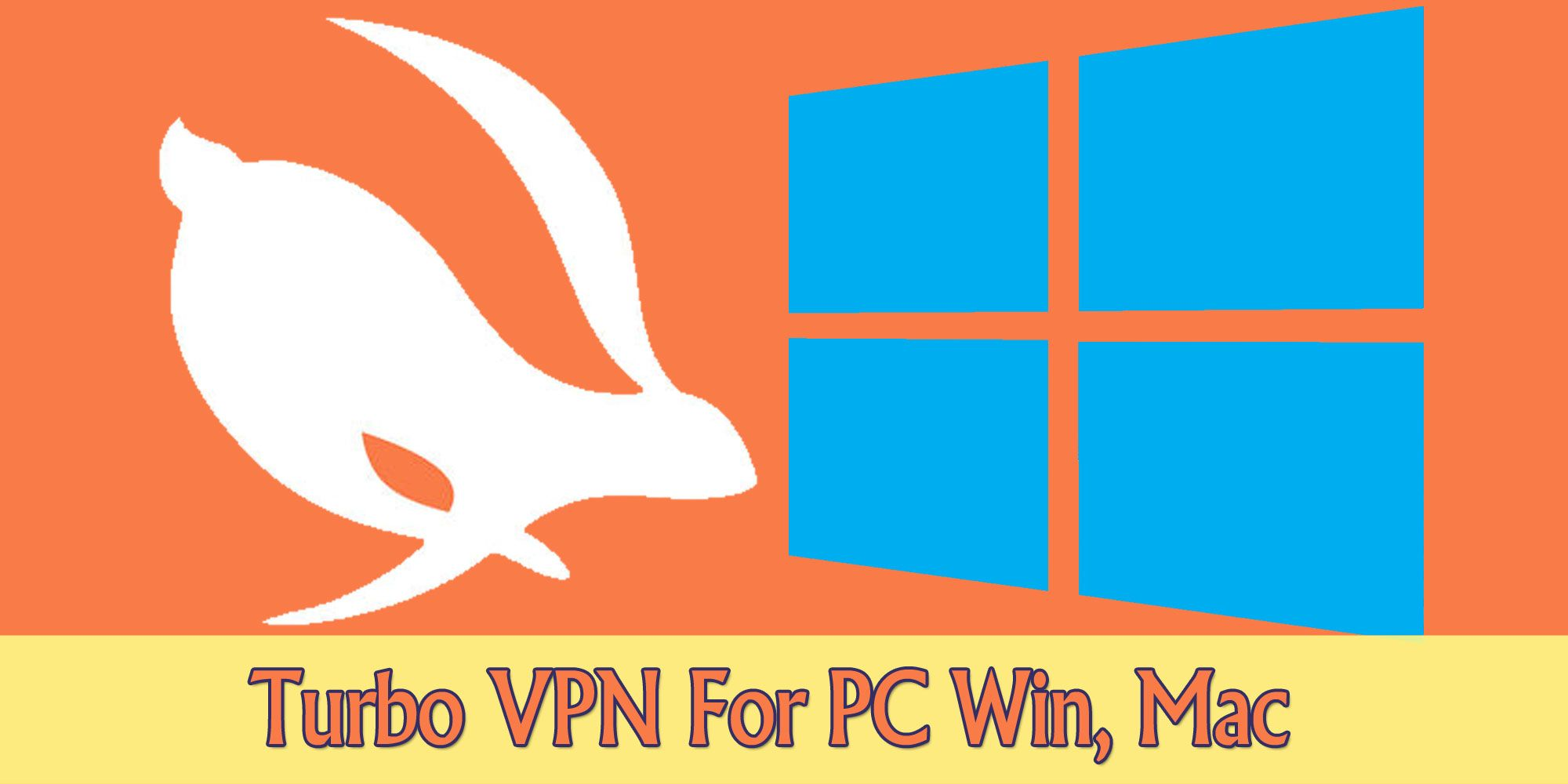 Turbo VPN For PC Windows 7/8/10 64/32bit, Mac - New Version