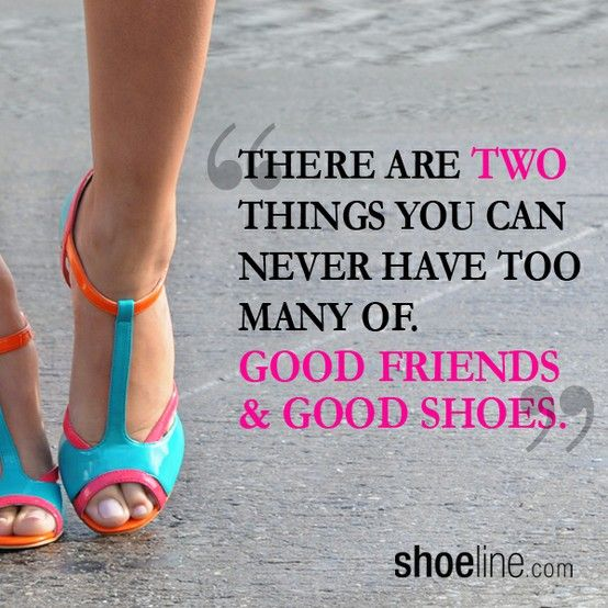 Quotes About Shoes And Friendship: Good Friends Good Shoes #shoe #quote #shoequotes @Shoeline