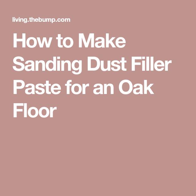 Paste Wood Filler For Oak Floors: How To Make Sanding Dust Filler Paste For An Oak Floor