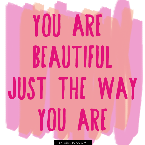 You Are Beautiful Just The Way You Are Quote Beauty Memes