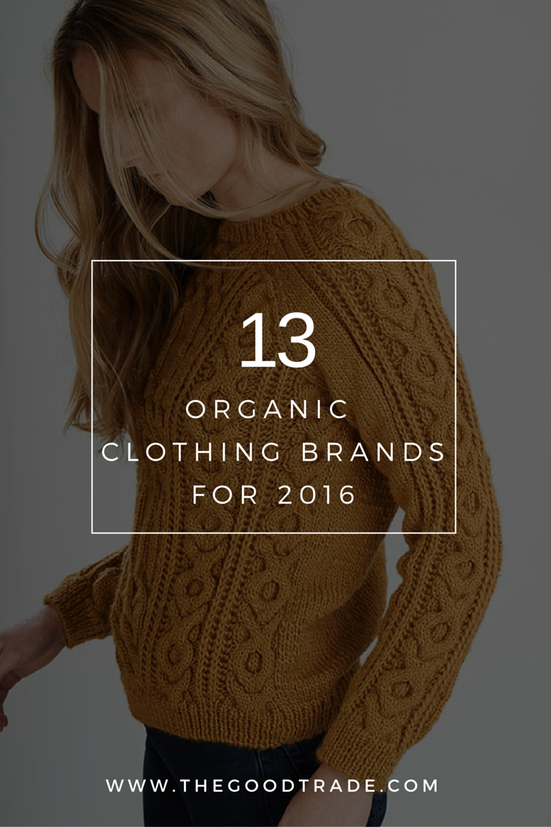 Up Your Closet With These 15 Organic Clothing Brands An increasing number of brands recognize the importance in sourcing organic cotton as an alternative to non-organic materials. These 13 organic clothing brands range across a number of versatile categories from athletic wear and nightwear, to dresses and basics.An increasin...