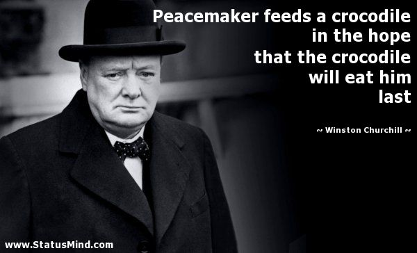 Peacemaker Quotes Brilliant Peacemaker Feeds A Crocodile In The Hope That The Crocodile Will Eat