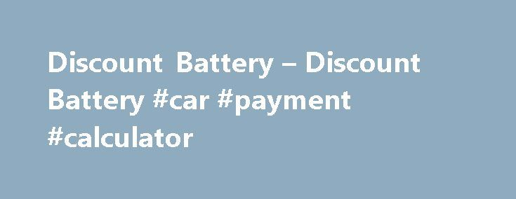 Discount Battery u2013 Discount Battery #car #payment #calculator   - Auto Payment Calculator
