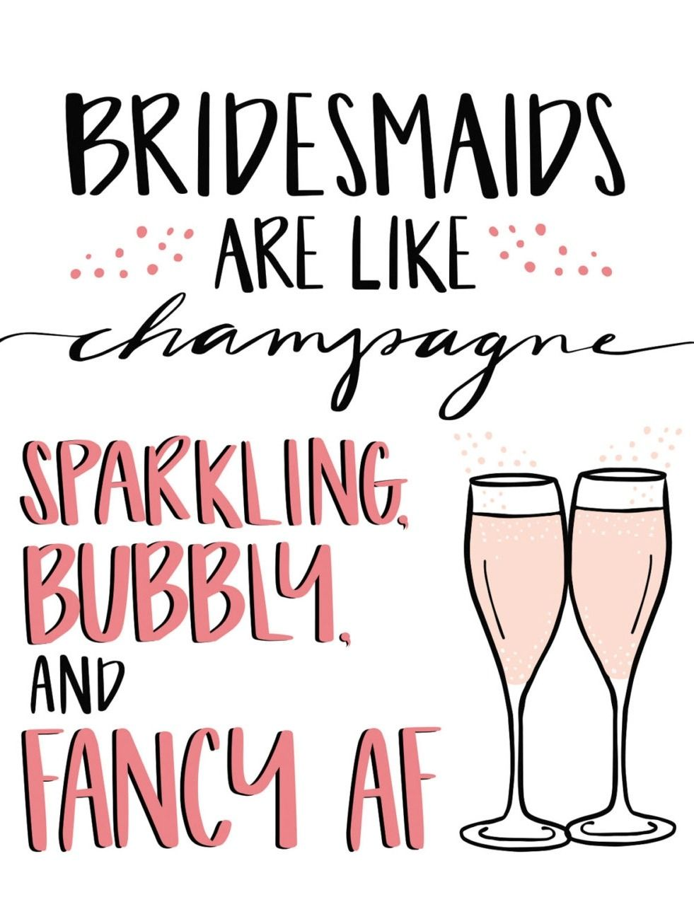 Bridesmaids are like champagne; sparkling, bubbly and