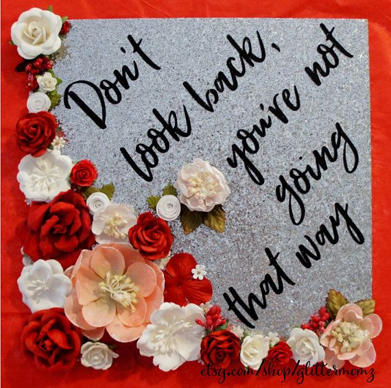 Graduation Topper Don't Look Back with flowers! Customize for colors and saying Graduation Cap Topper Decoration