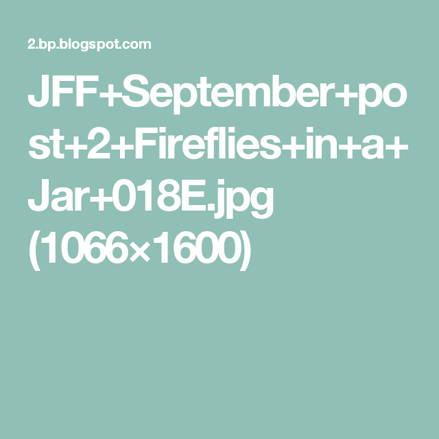 JFF+September+post+2+Fireflies+in+a+Jar+018E.jpg (1066×1600)