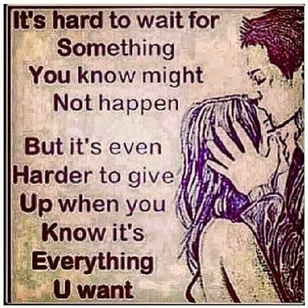 Its hard to want something you know might never happen. But its even harder to give up when you know its everything you want...
