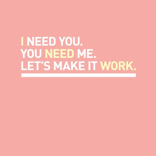I need you. You need me. Let\'s make it work! | I ♥ You Saying And ...