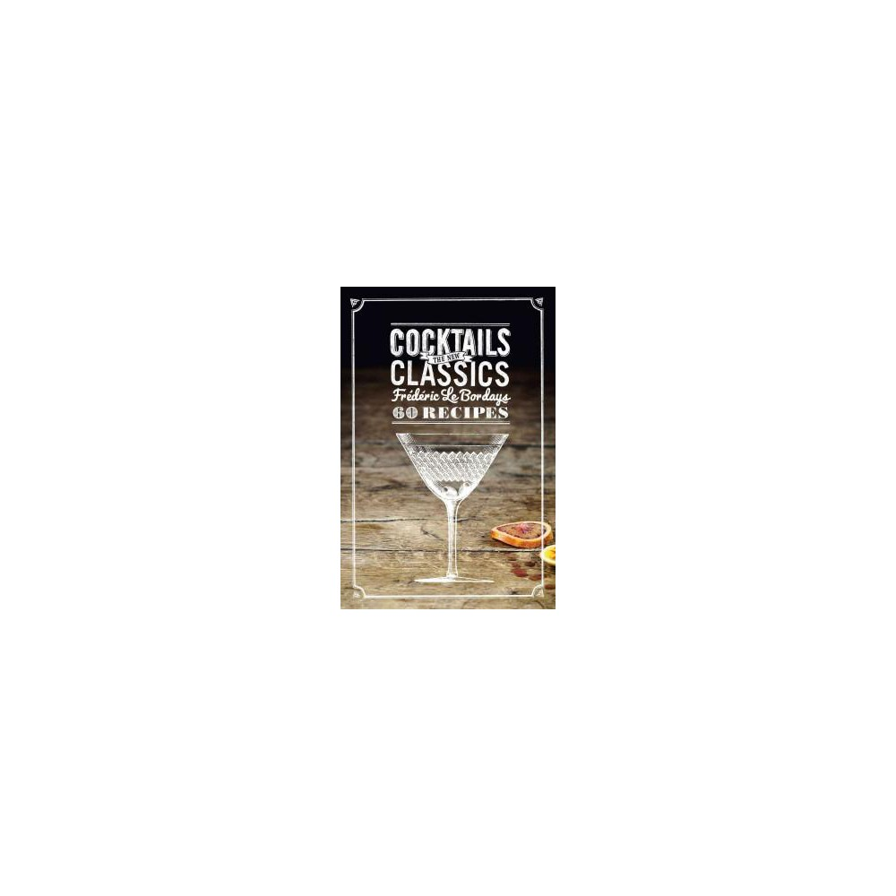 Cocktails : The New Classics (Hardcover) (Frederic Le Bordays)