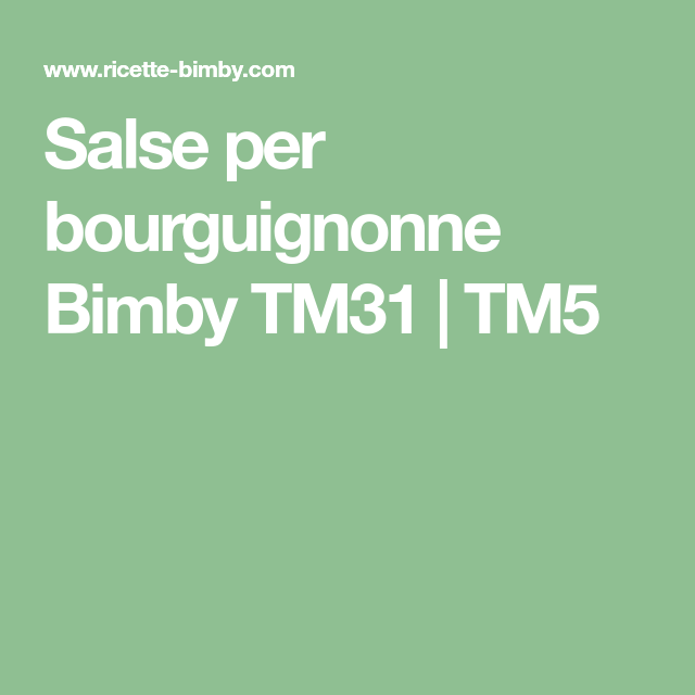 Salse Per Bourguignonne Bimby Tm31 Tm5 Bimby Pinterest