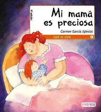 Carmen García Igesias Mi Mamá Es Preciosa Editorial Everest 4 A 8 Años Libros Recomendados Para Niños Libros Para Niños Literatura Para Niños