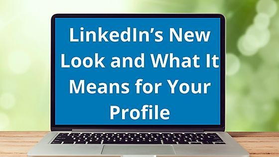 cool linkedin s new look and what it means for your profile