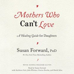 Mothers Who Can T Love In 2020 Parenting After Separation Daughters Of Narcissistic Mothers Narcissistic Mother