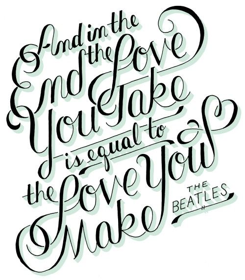Hand Lettered Script Typography Of The Beatles Quote And In End Love You Take Is Equal To Make